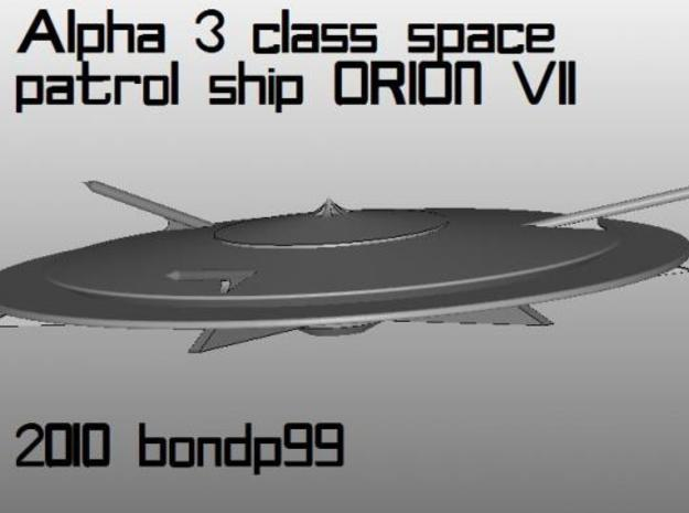 Alpha 3 class space patrol ship ORION VII 3d printed Orion VII