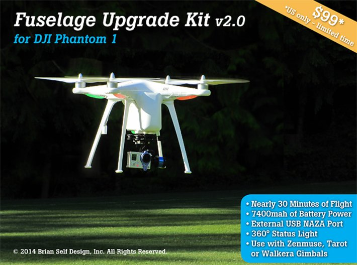Fuselage Upgrade Kit v2.0 for DJI Phantom 1 3d printed Now available for $99 direct for US customers for a limited time only. The Fuselage Upgrade Kit 2.0 has almost 30 minutes of flight time using non-proprietary batteries, the Fuselage Upgrade Kit 2.0 offers flexible and low-cost operation combined with gre