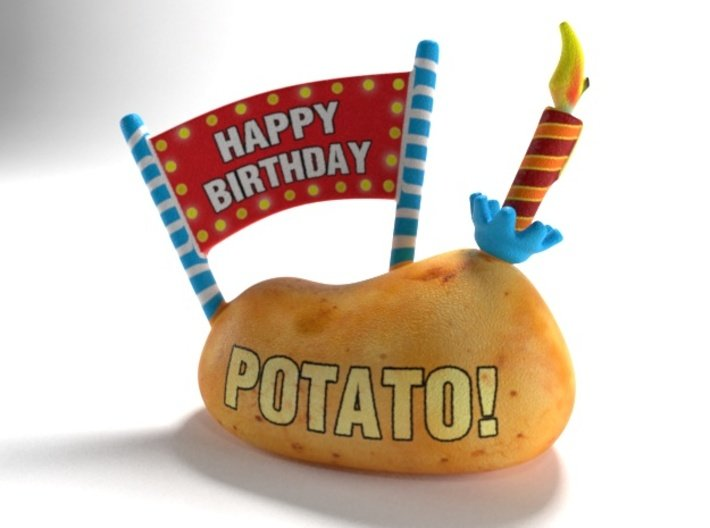 Happy Birthday - Have a Potato! 3d printed