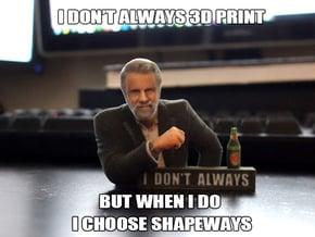I don't always meme 3D Print in Full Color Sandstone