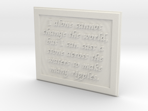 I alone cannot change the world in White Natural Versatile Plastic