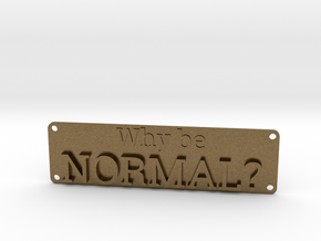 Why be Normal Plaque in Natural Bronze