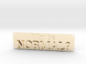 Why be Normal Plaque in 14k Gold Plated Brass