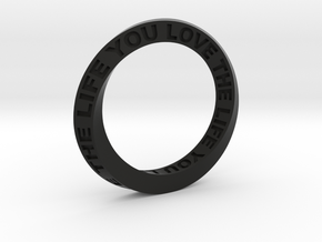 Live The Life You Love - Mobius Ring in Black Strong & Flexible