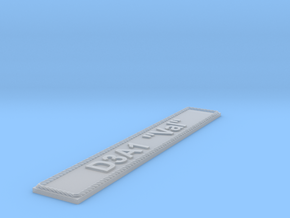 "Nameplate D3A1 ""Val"" in Smoothest Fine Detail Plastic"