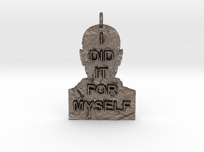 I DID IT FOR MYSELF - Breaking Bad Quote 3d printed