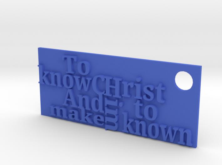 Know Christ... 3d printed