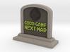 Good Game, Next Map 3d printed