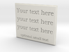 Your Text Here (plastic or metal) 3d printed